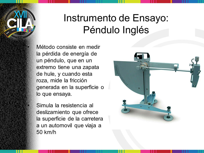 Instrumento de Ensayo: Péndulo Inglés Método consiste en medir la pérdida de energía de un péndulo, que en un extremo tiene una zapata de hule, y cuan