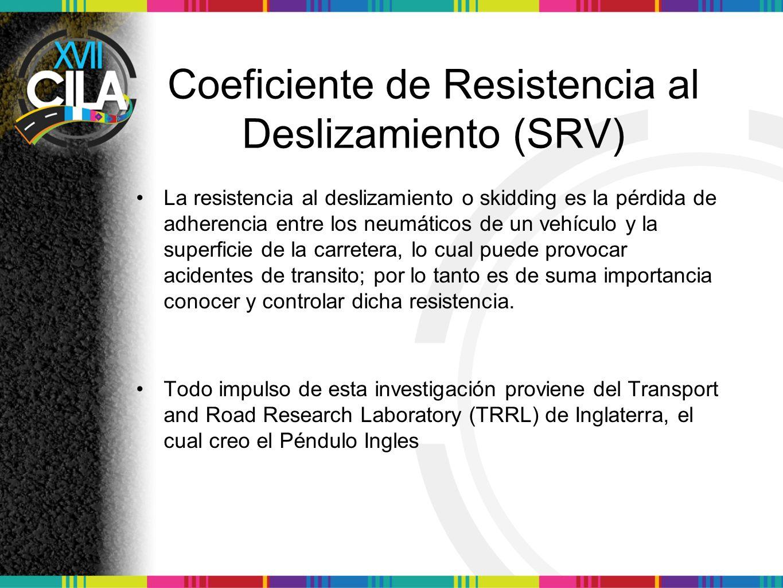 Coeficiente de Resistencia al Deslizamiento (SRV) La resistencia al deslizamiento o skidding es la pérdida de adherencia entre los neumáticos de un ve