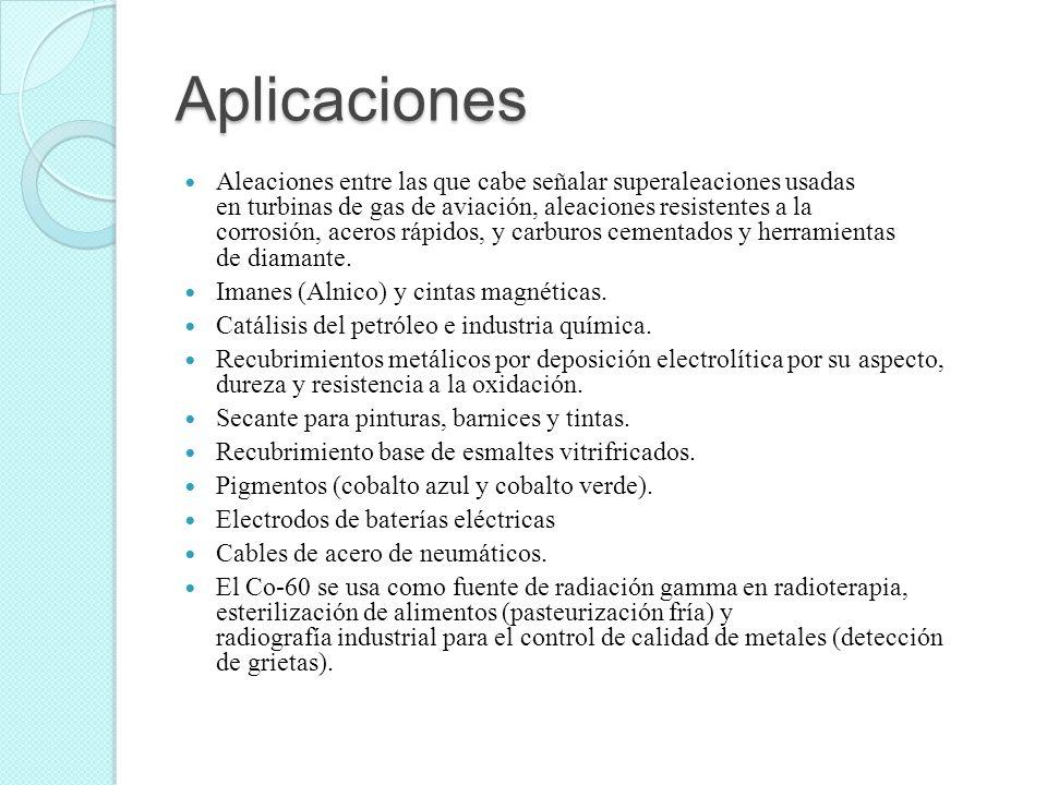 Aplicaciones Aleaciones entre las que cabe señalar superaleaciones usadas en turbinas de gas de aviación, aleaciones resistentes a la corrosión, acero