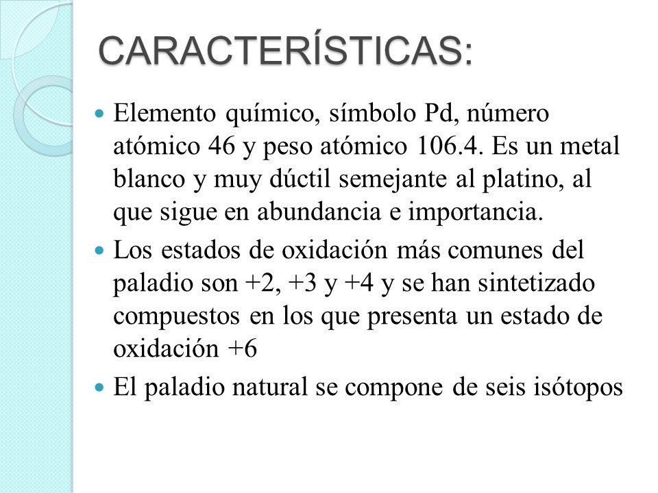 CARACTERÍSTICAS: Elemento químico, símbolo Pd, número atómico 46 y peso atómico 106.4. Es un metal blanco y muy dúctil semejante al platino, al que si
