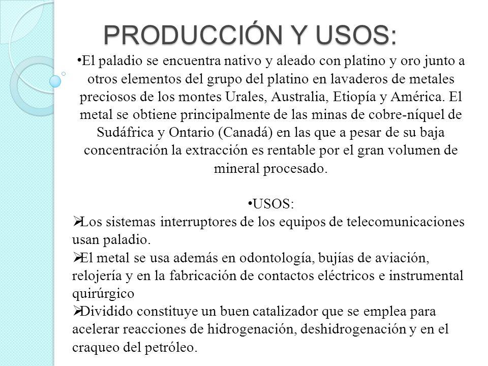 PRODUCCIÓN Y USOS: El paladio se encuentra nativo y aleado con platino y oro junto a otros elementos del grupo del platino en lavaderos de metales pre