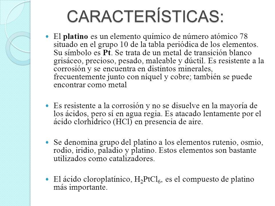 CARACTERÍSTICAS: El platino es un elemento químico de número atómico 78 situado en el grupo 10 de la tabla periódica de los elementos. Su símbolo es P