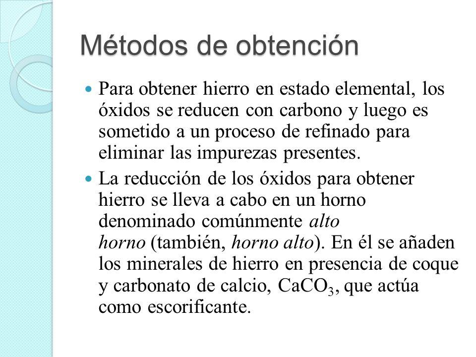 Métodos de obtención Para obtener hierro en estado elemental, los óxidos se reducen con carbono y luego es sometido a un proceso de refinado para elim