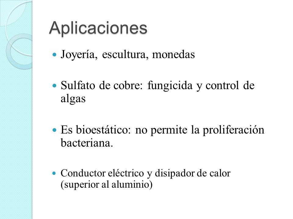 Aplicaciones Joyería, escultura, monedas Sulfato de cobre: fungicida y control de algas Es bioestático: no permite la proliferación bacteriana. Conduc
