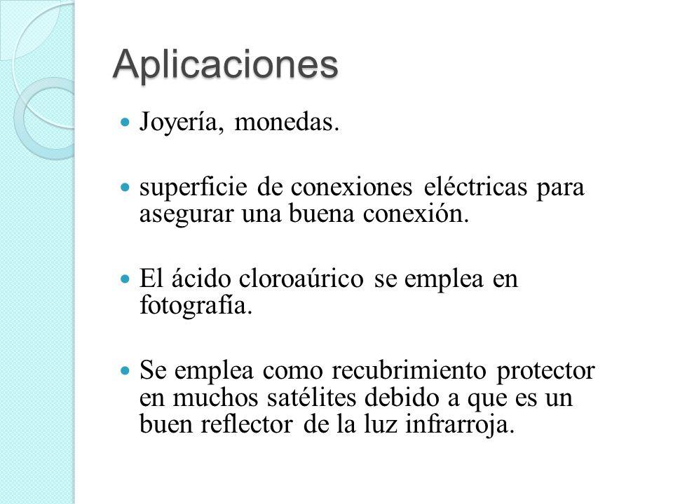 Aplicaciones Joyería, monedas. superficie de conexiones eléctricas para asegurar una buena conexión. El ácido cloroaúrico se emplea en fotografía. Se