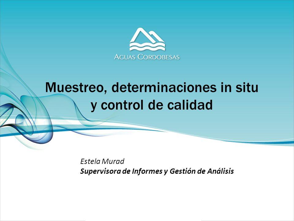Muestreo, determinaciones in situ y control de calidad Estela Murad Supervisora de Informes y Gestión de Análisis