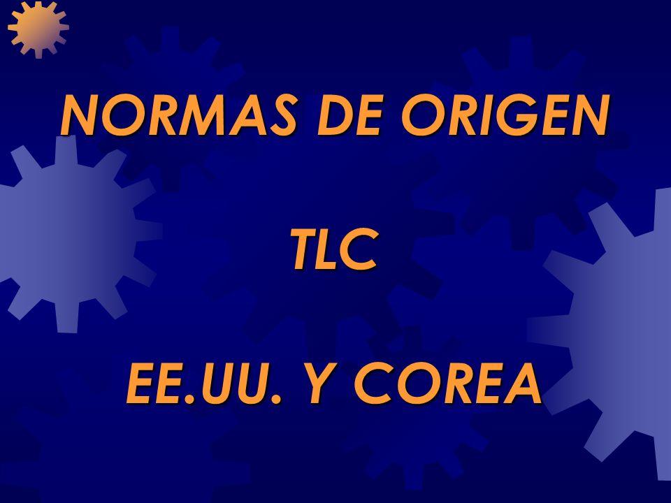 NORMAS DE ORIGEN TLC EE.UU. Y COREA