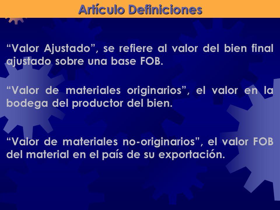 Valor Ajustado, se refiere al valor del bien final ajustado sobre una base FOB. Valor de materiales originarios, el valor en la bodega del productor d