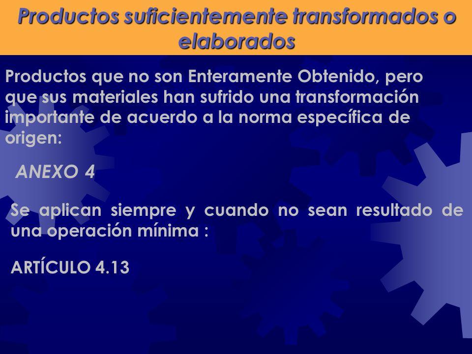 Productos suficientemente transformados o elaborados ANEXO 4 Se aplican siempre y cuando no sean resultado de una operación mínima : ARTÍCULO 4.13 Pro