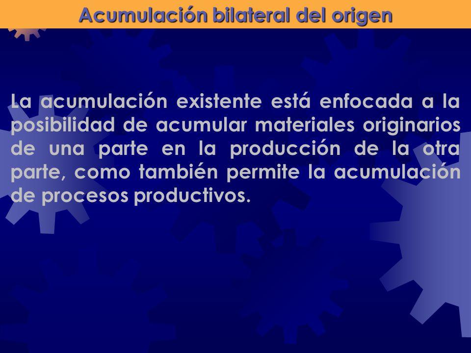 Acumulación bilateral del origen La acumulación existente está enfocada a la posibilidad de acumular materiales originarios de una parte en la producc