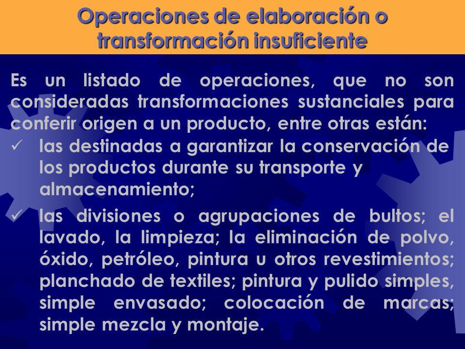 Operaciones de elaboración o transformación insuficiente Es un listado de operaciones, que no son consideradas transformaciones sustanciales para conf