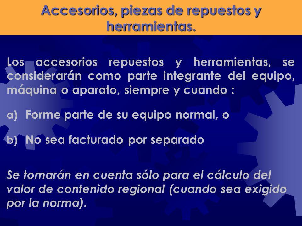 Accesorios, piezas de repuestos y herramientas. a) Forme parte de su equipo normal, o b) No sea facturado por separado Los accesorios repuestos y herr