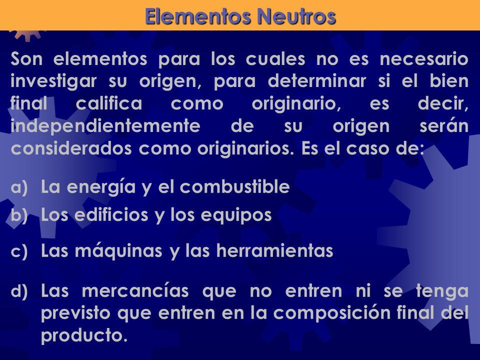Elementos Neutros a) La energía y el combustible b) Los edificios y los equipos Son elementos para los cuales no es necesario investigar su origen, pa