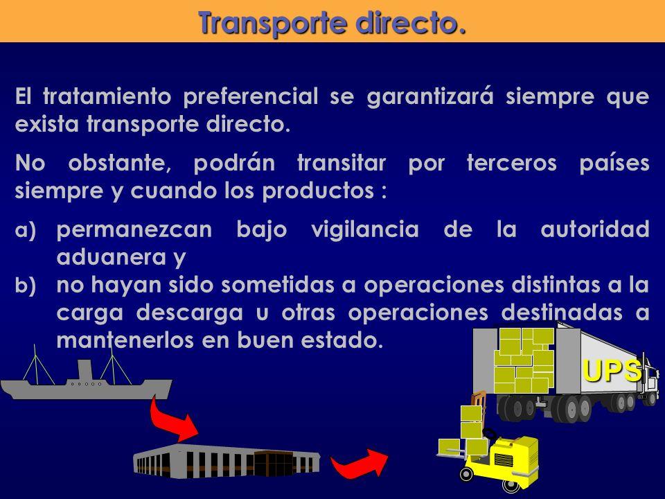 UPS Transporte directo. El tratamiento preferencial se garantizará siempre que exista transporte directo. No obstante, podrán transitar por terceros p