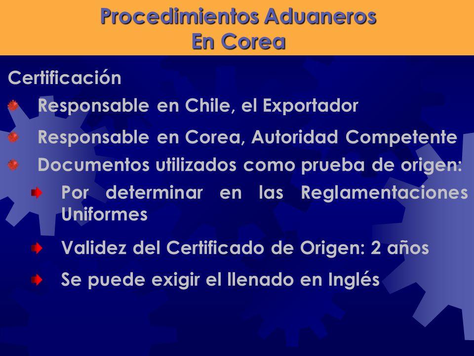Procedimientos Aduaneros En Corea Responsable en Chile, el Exportador Documentos utilizados como prueba de origen: Certificación Por determinar en las