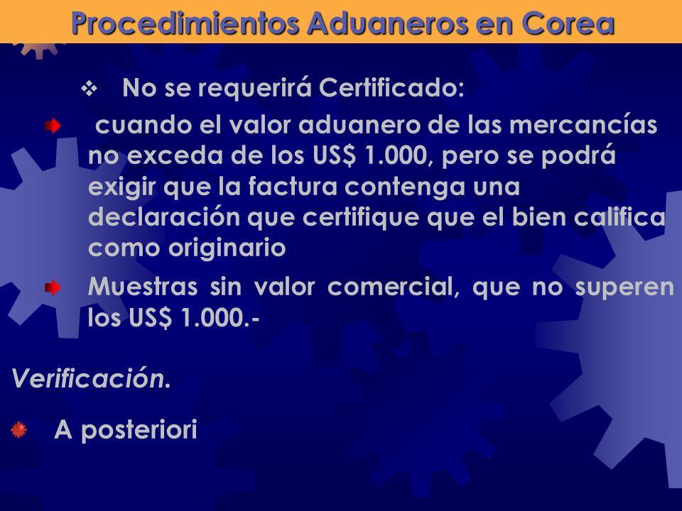 Verificación. A posteriori No se requerirá Certificado: cuando el valor aduanero de las mercancías no exceda de los US$ 1.000, pero se podrá exigir qu