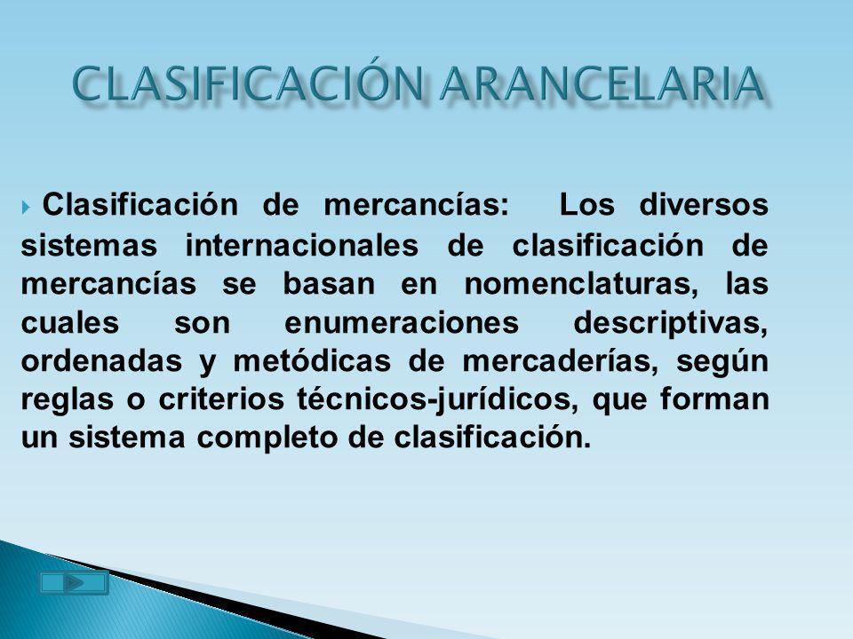 C lasificación de mercancías: Los diversos sistemas internacionales de clasificación de mercancías se basan en nomenclaturas, las cuales son enumeraci