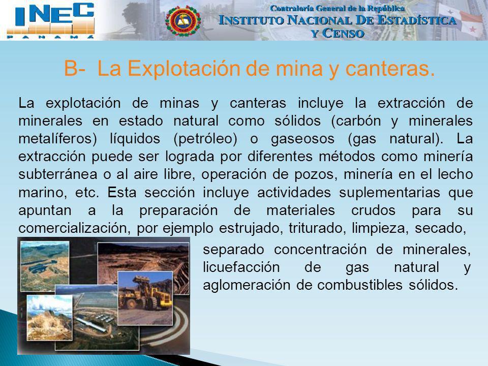 B- La Explotación de mina y canteras. La explotación de minas y canteras incluye la extracción de minerales en estado natural como sólidos (carbón y m