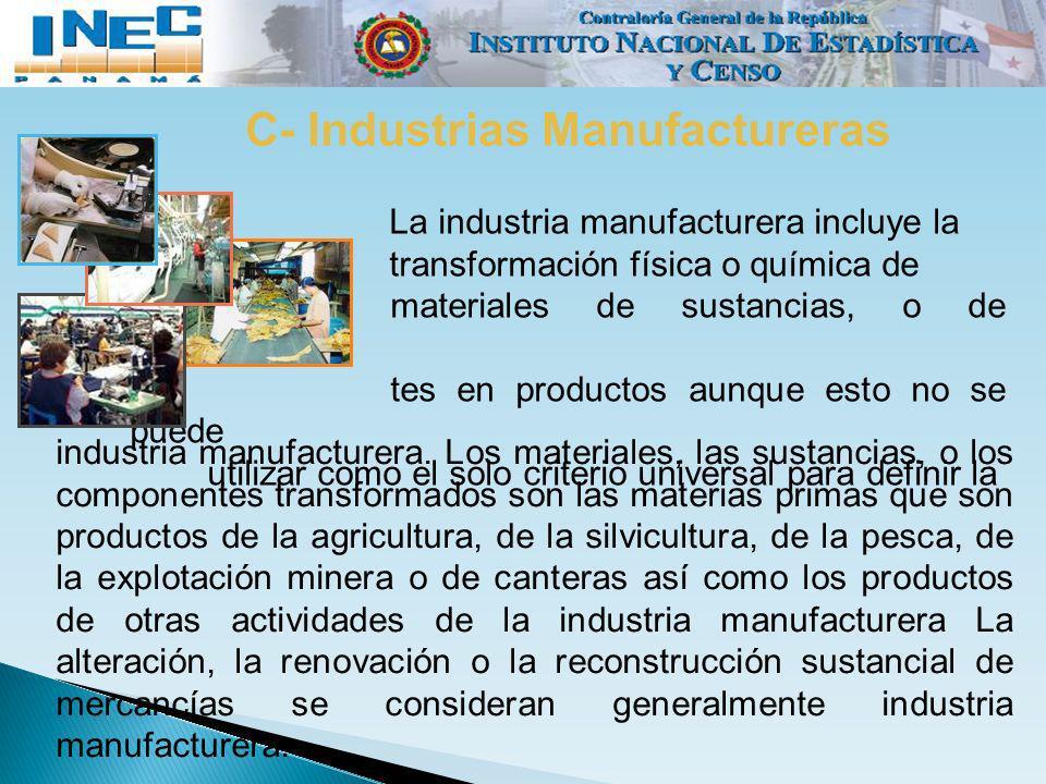 C- Industrias Manufactureras La industria manufacturera incluye la transformación física o química de materiales de sustancias, o de componen- tes en