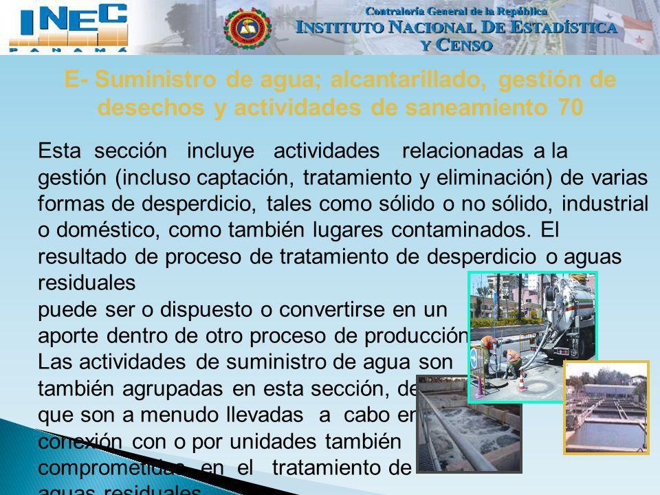E- Suministro de agua; alcantarillado, gestión de desechos y actividades de saneamiento 70 Esta sección incluye actividades relacionadas a la gestión