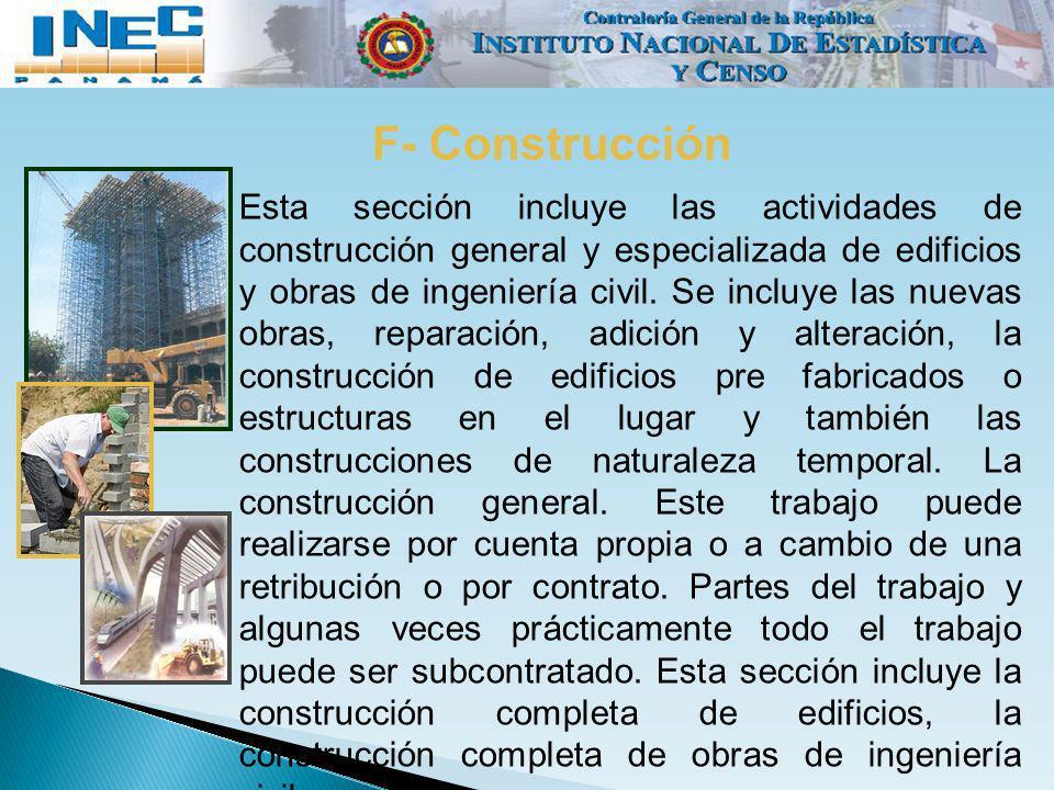 F- Construcción Esta sección incluye las actividades de construcción general y especializada de edificios y obras de ingeniería civil. Se incluye las