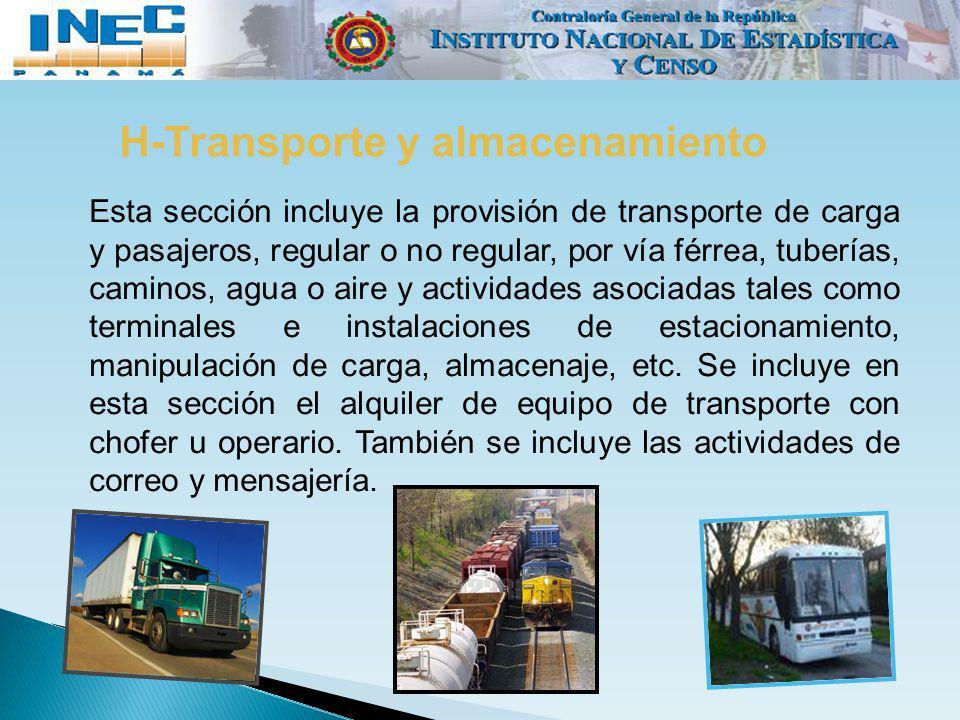 H-Transporte y almacenamiento Esta sección incluye la provisión de transporte de carga y pasajeros, regular o no regular, por vía férrea, tuberías, ca