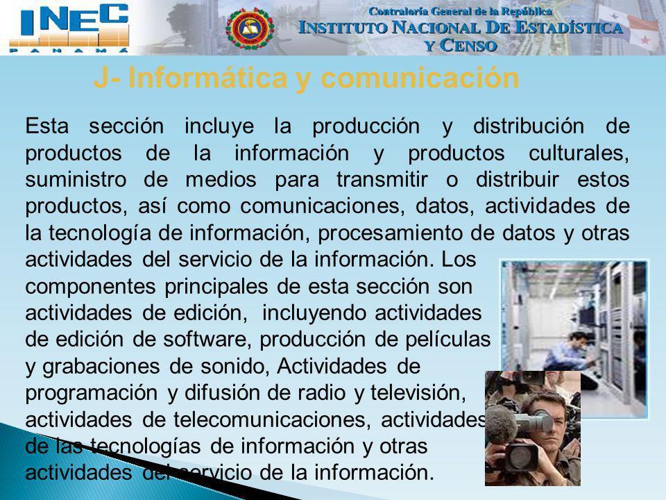 J- Informática y comunicación Esta sección incluye la producción y distribución de productos de la información y productos culturales, suministro de m