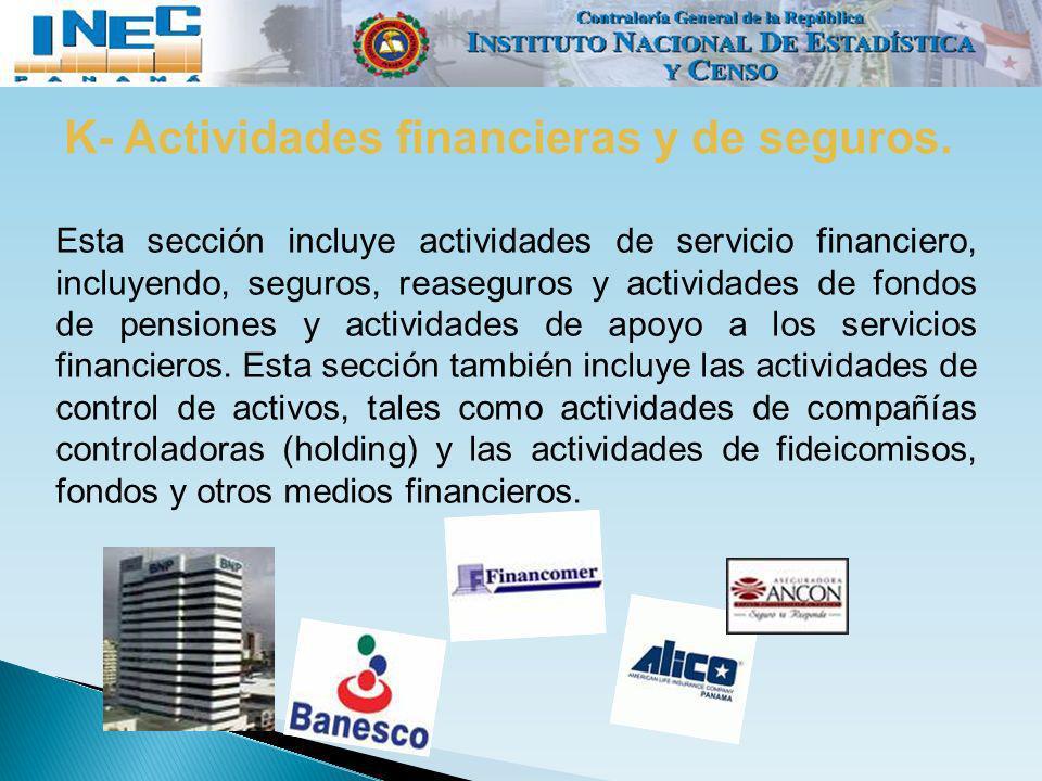 K- Actividades financieras y de seguros. Esta sección incluye actividades de servicio financiero, incluyendo, seguros, reaseguros y actividades de fon