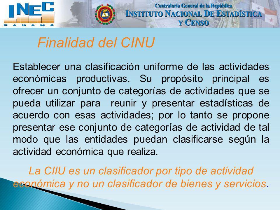 Finalidad del CINU Establecer una clasificación uniforme de las actividades económicas productivas. Su propósito principal es ofrecer un conjunto de c