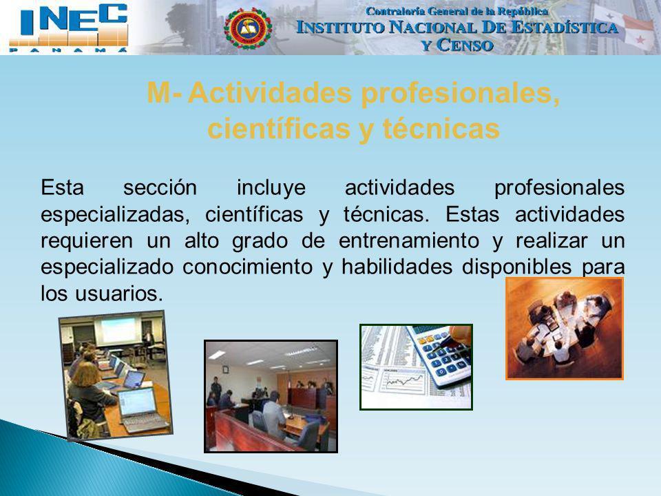 M- Actividades profesionales, científicas y técnicas Esta sección incluye actividades profesionales especializadas, científicas y técnicas. Estas acti