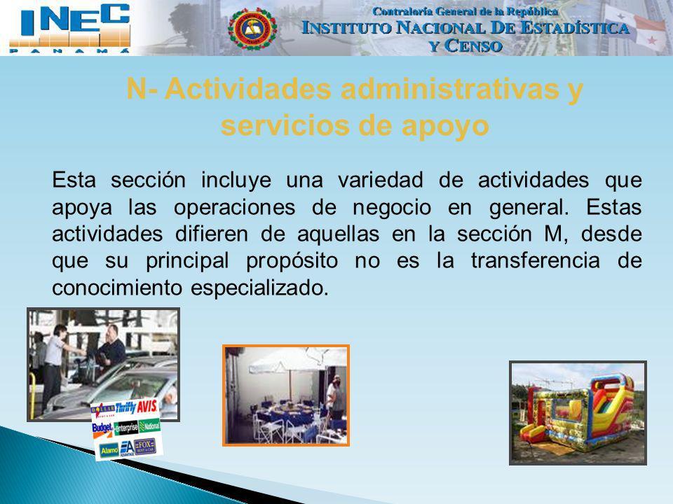 N- Actividades administrativas y servicios de apoyo Esta sección incluye una variedad de actividades que apoya las operaciones de negocio en general.