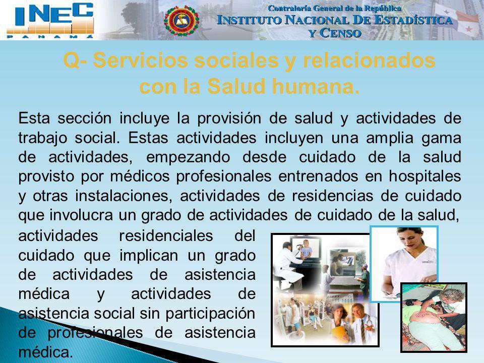 Q- Servicios sociales y relacionados con la Salud humana. Esta sección incluye la provisión de salud y actividades de trabajo social. Estas actividade