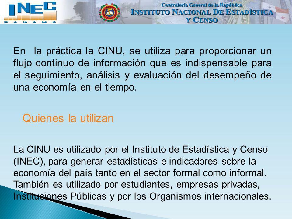En la práctica la CINU, se utiliza para proporcionar un flujo continuo de información que es indispensable para el seguimiento, análisis y evaluación