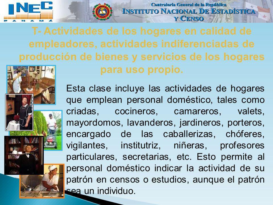 T- Actividades de los hogares en calidad de empleadores, actividades indiferenciadas de producción de bienes y servicios de los hogares para uso propi