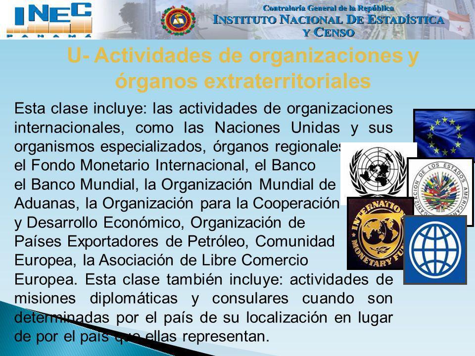 U- Actividades de organizaciones y órganos extraterritoriales Esta clase incluye: las actividades de organizaciones internacionales, como las Naciones