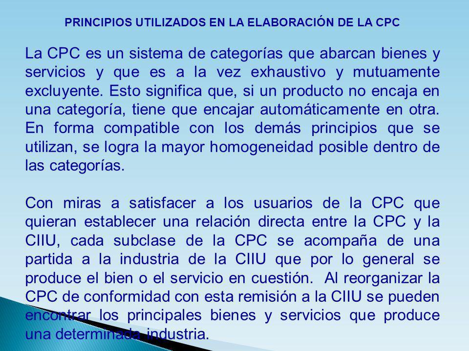 PRINCIPIOS UTILIZADOS EN LA ELABORACIÓN DE LA CPC La CPC es un sistema de categorías que abarcan bienes y servicios y que es a la vez exhaustivo y mut