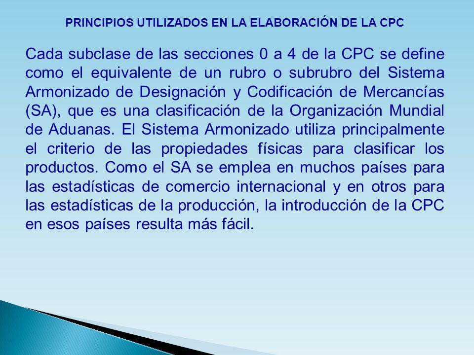 PRINCIPIOS UTILIZADOS EN LA ELABORACIÓN DE LA CPC Cada subclase de las secciones 0 a 4 de la CPC se define como el equivalente de un rubro o subrubro