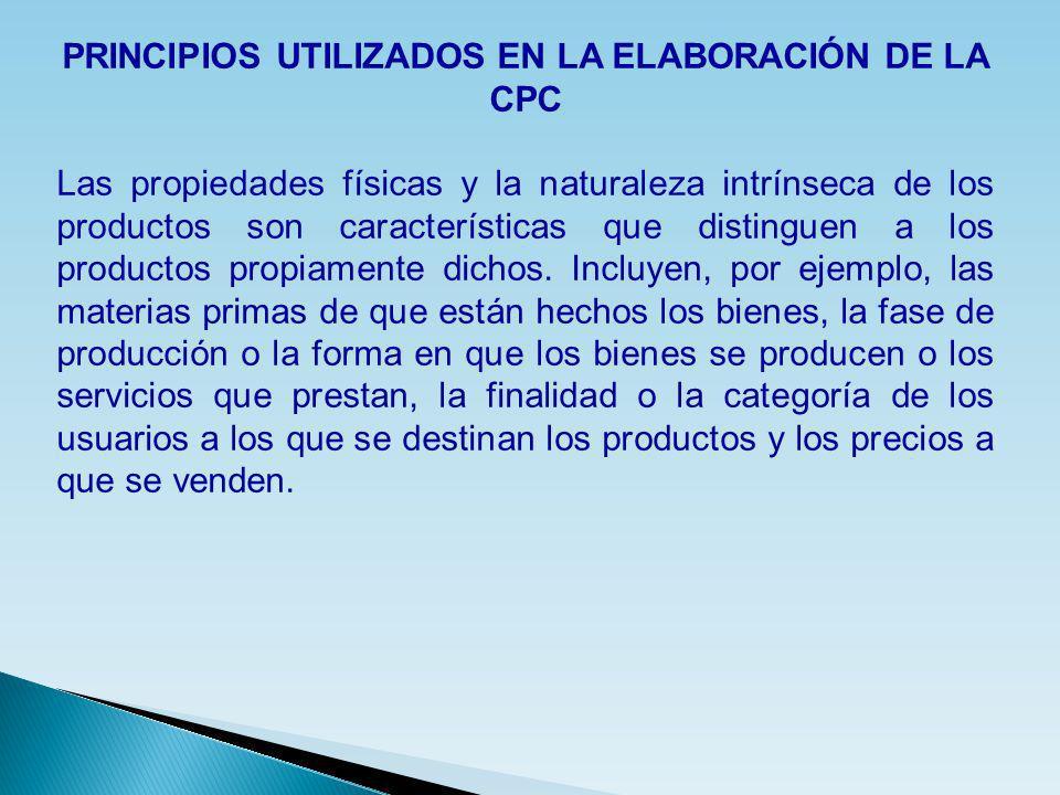 PRINCIPIOS UTILIZADOS EN LA ELABORACIÓN DE LA CPC Las propiedades físicas y la naturaleza intrínseca de los productos son características que distingu