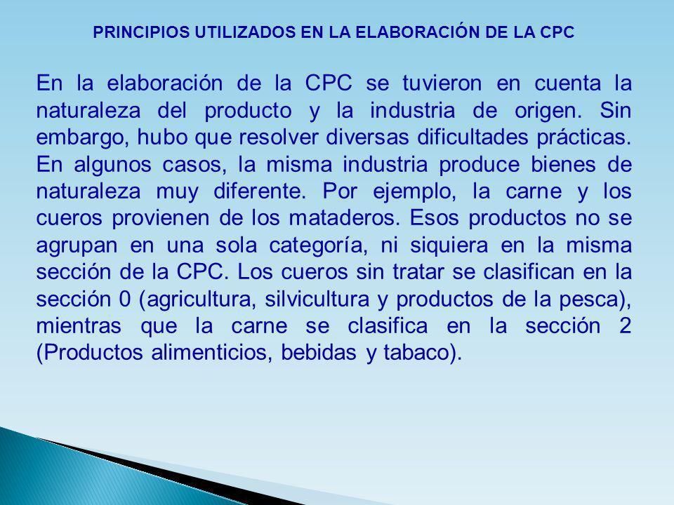 PRINCIPIOS UTILIZADOS EN LA ELABORACIÓN DE LA CPC En la elaboración de la CPC se tuvieron en cuenta la naturaleza del producto y la industria de orige