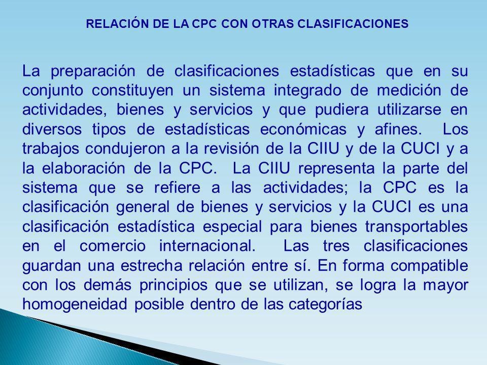 RELACIÓN DE LA CPC CON OTRAS CLASIFICACIONES La preparación de clasificaciones estadísticas que en su conjunto constituyen un sistema integrado de med