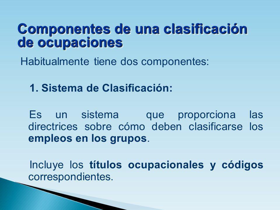 Habitualmente tiene dos componentes: 1. Sistema de Clasificación: Es un sistema que proporciona las directrices sobre cómo deben clasificarse los empl