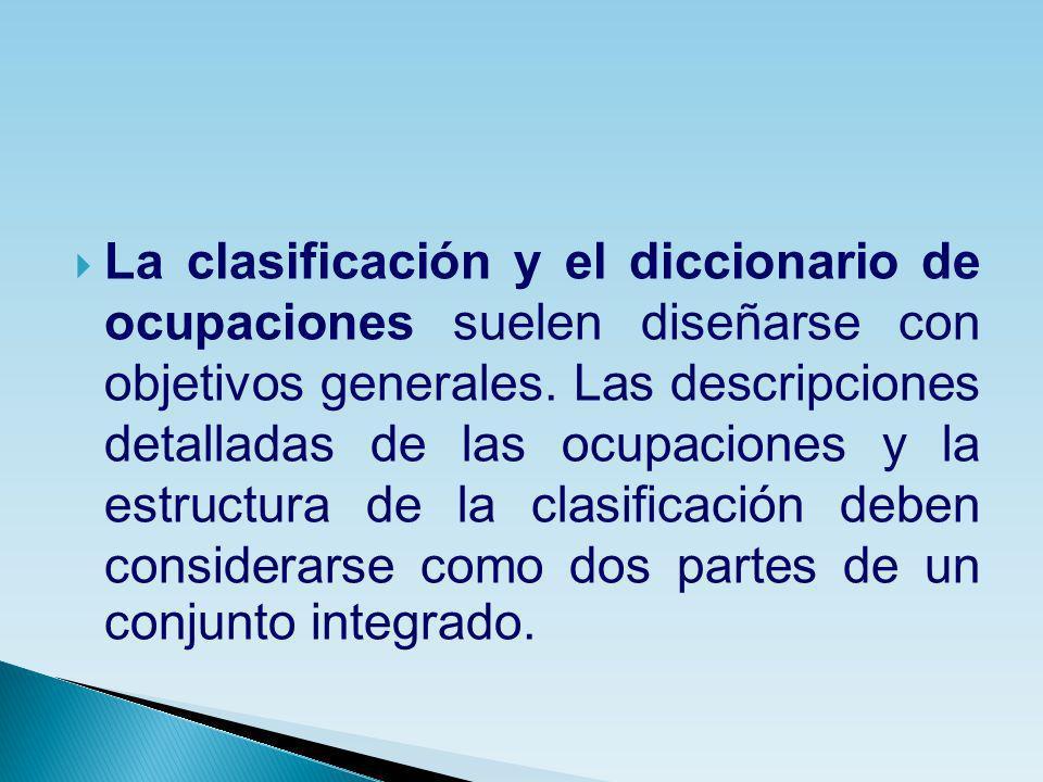 La clasificación y el diccionario de ocupaciones suelen diseñarse con objetivos generales. Las descripciones detalladas de las ocupaciones y la estruc