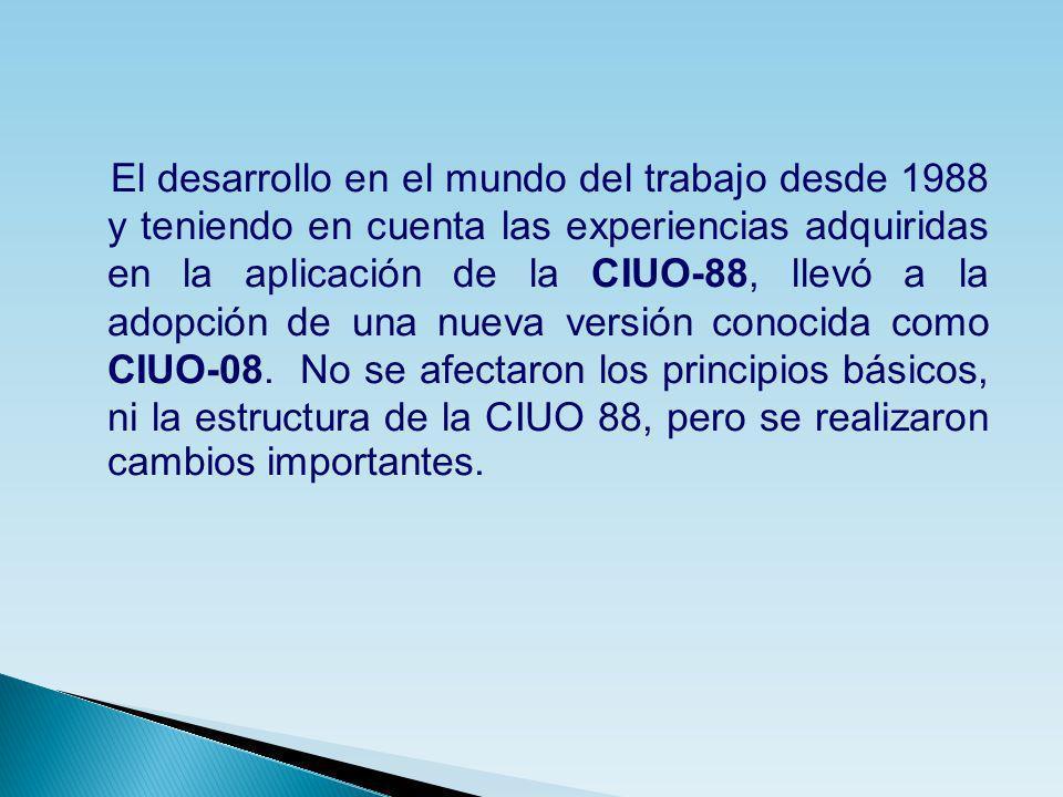 El desarrollo en el mundo del trabajo desde 1988 y teniendo en cuenta las experiencias adquiridas en la aplicación de la CIUO-88, llevó a la adopción