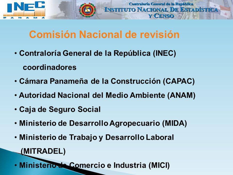 Comisión Nacional de revisión Contraloría General de la República (INEC) coordinadores Cámara Panameña de la Construcción (CAPAC) Autoridad Nacional d