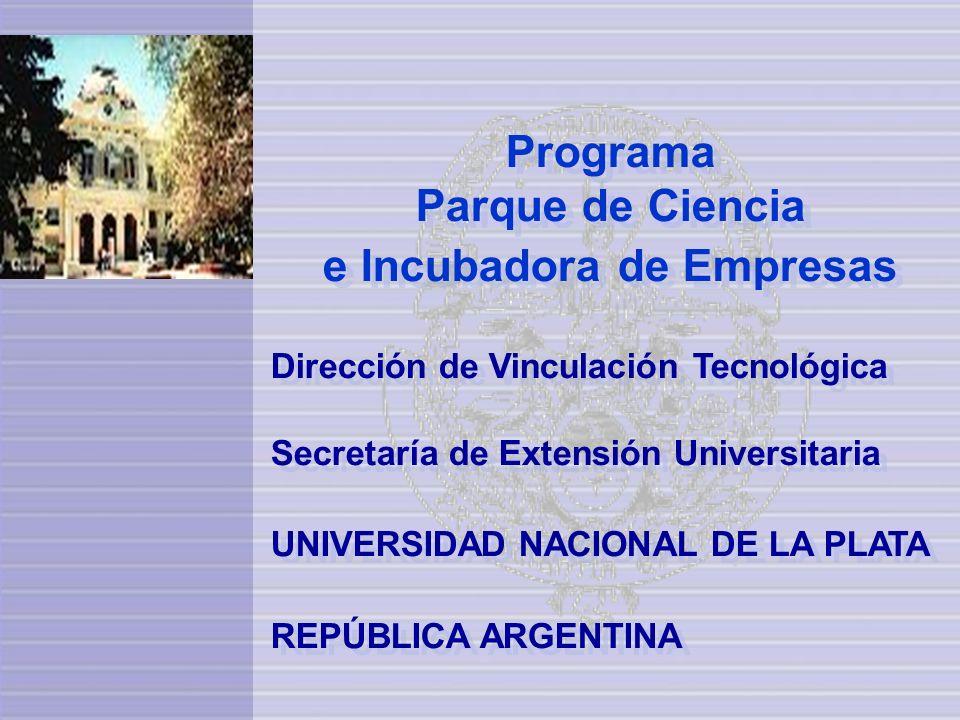 Programa Parque de Ciencia e Incubadora de Empresas Dirección de Vinculación Tecnológica Secretaría de Extensión Universitaria UNIVERSIDAD NACIONAL DE
