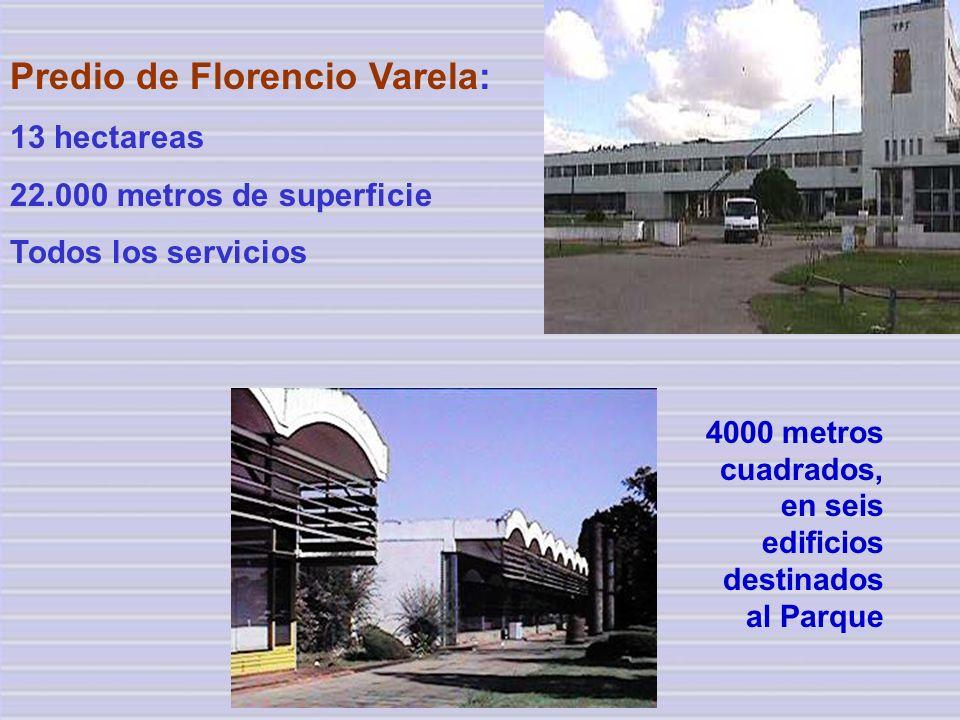 4000 metros cuadrados, en seis edificios destinados al Parque Predio de Florencio Varela: 13 hectareas 22.000 metros de superficie Todos los servicios