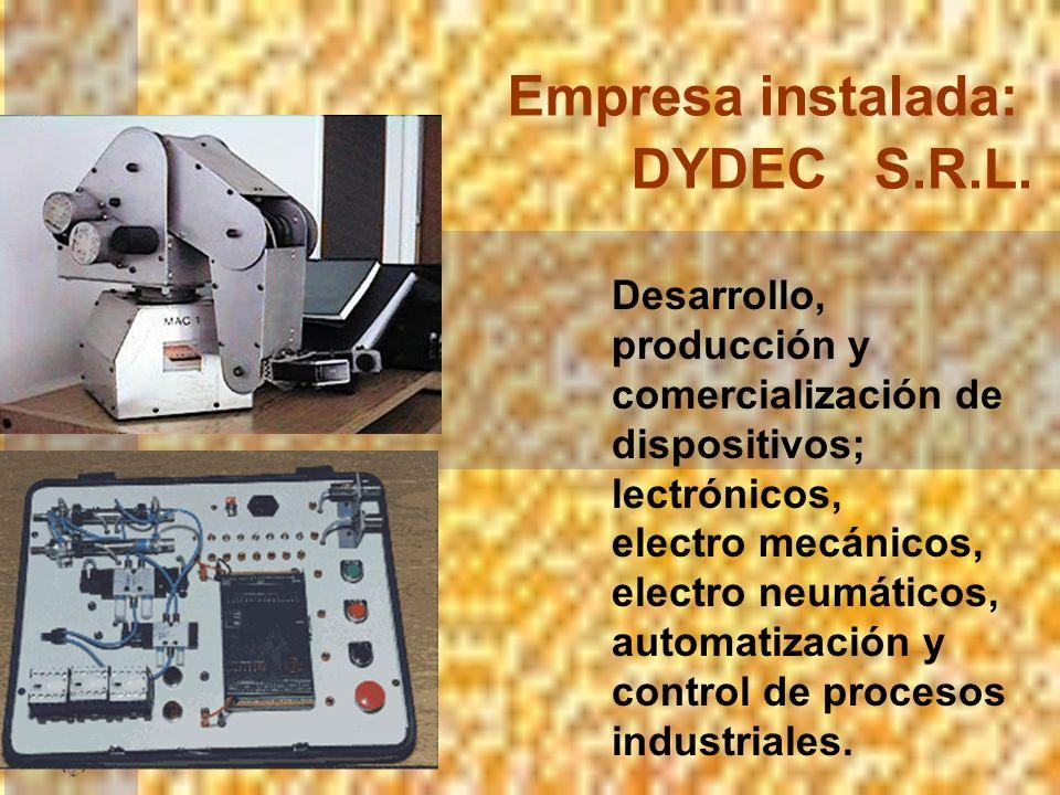 Empresa instalada: DYDEC S.R.L. Desarrollo, producción y comercialización de dispositivos; lectrónicos, electro mecánicos, electro neumáticos, automat