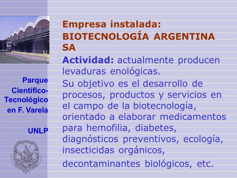 Empresa instalada: BIOTECNOLOGÍA ARGENTINA SA Actividad: actualmente producen levaduras enológicas. Su objetivo es el desarrollo de procesos, producto