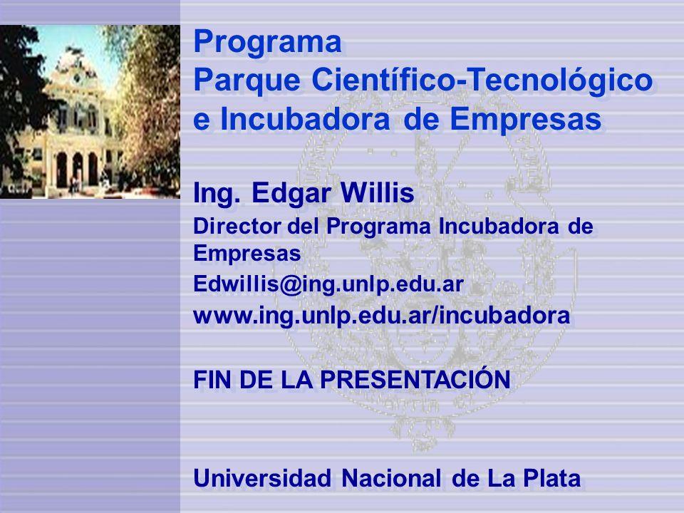 Programa Parque Científico-Tecnológico e Incubadora de Empresas Ing. Edgar Willis Director del Programa Incubadora de Empresas Edwillis@ing.unlp.edu.a