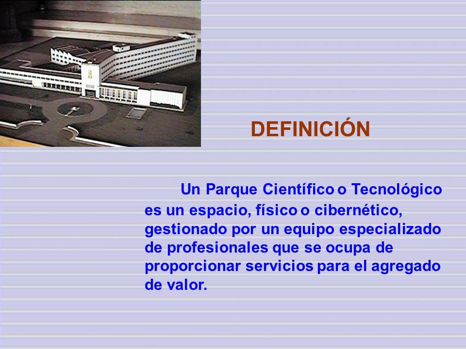 Un Parque Científico o Tecnológico es un espacio, físico o cibernético, gestionado por un equipo especializado de profesionales que se ocupa de propor